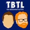 TBTL- Too Beautiful to Live artwork