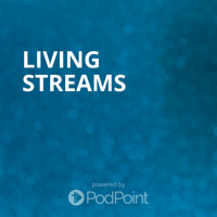 Living Streams podcast