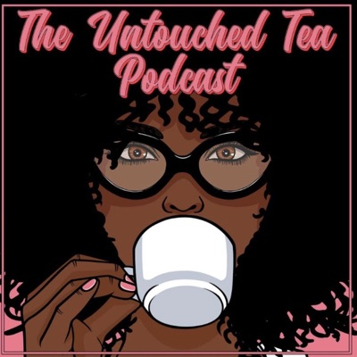 The Untouched Tea Podcast