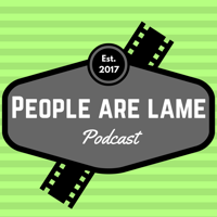 People are Lame Podcast podcast