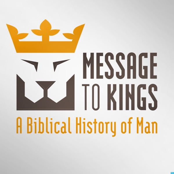 Message to Kings - A Biblical History of Man