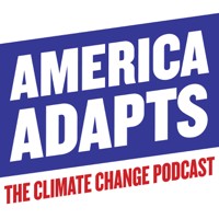 America Adapts the Climate Change Podcast podcast