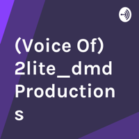 (Voice Of) 2lite_dmd Productions podcast