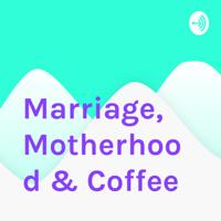 Marriage, Motherhood & Coffee podcast