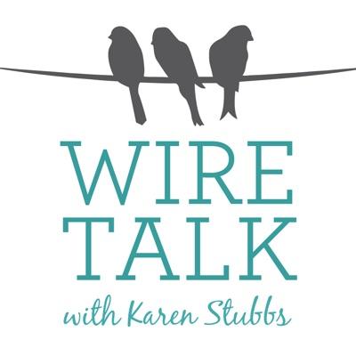 Wire Talk with Karen Stubbs:Karen Stubbs