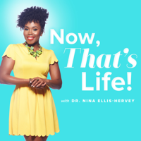 Now That's Life! With Dr. Nina Ellis-Hervey podcast