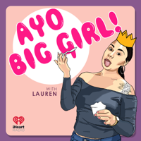 AYO BIG GIRL! podcast