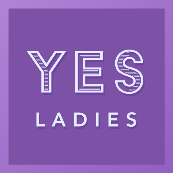 Yes Ladies Podcast