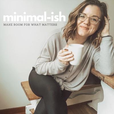 minimal-ish: realistic minimalism, motherhood, and intentional living