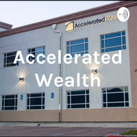 Accelerated Wealth podcast