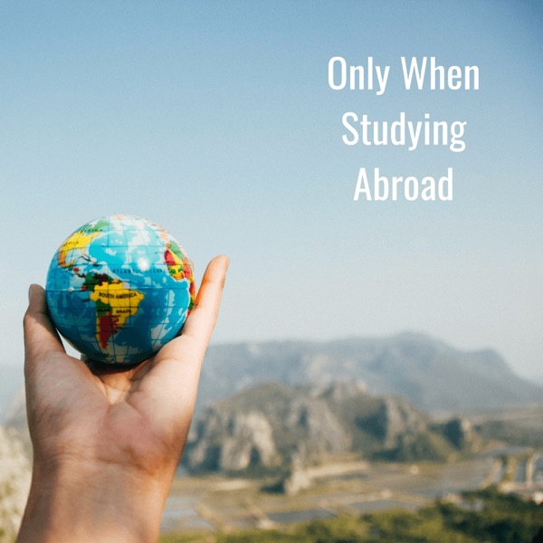 Only When Studying Abroad