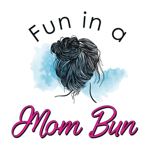 Fun in a Mom Bun