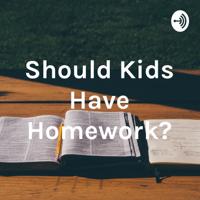 Should Kids Have Homework? podcast