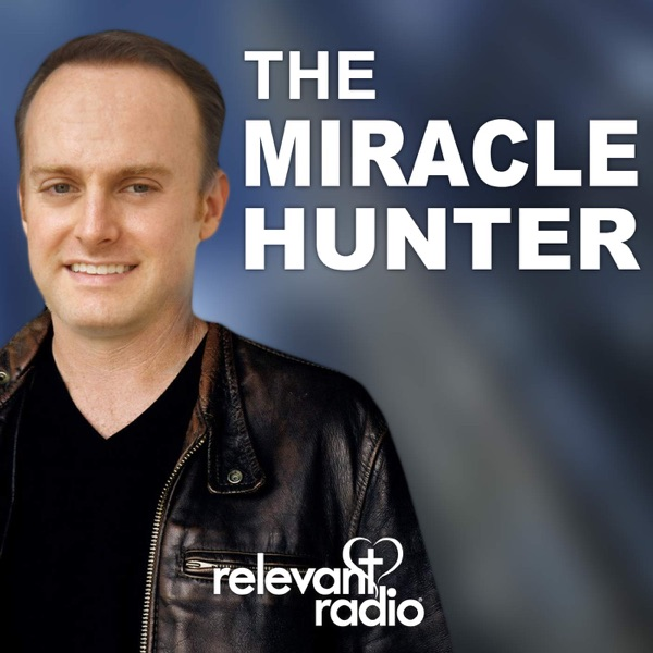 The Miracle Hunter – Relevant Radio