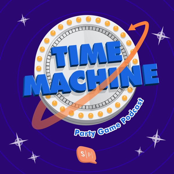 Time Machine - Party Game Podcast