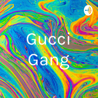 Gucci Gang podcast