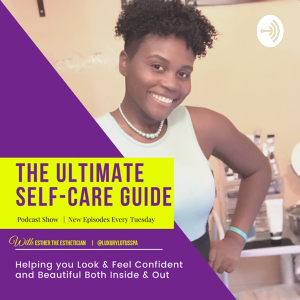 The Ultimate Self Care Guide Esther The Esthetician by Luxury Lotus Spa Acne Scar Build Confidence