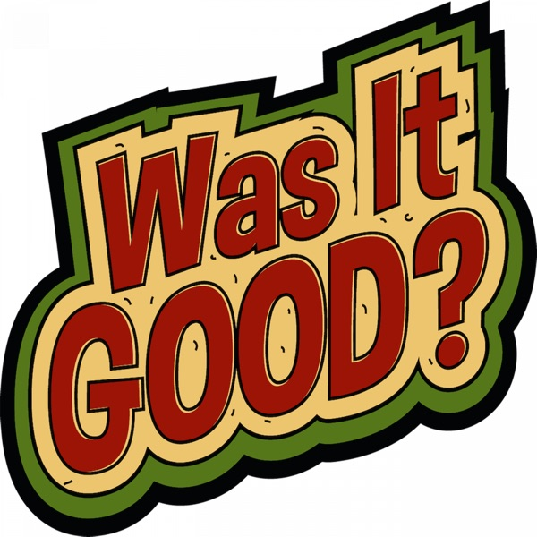 Was It Good?