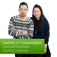 Carol and Humberto, Opening Ceremony: Fashion in Conversation podcast