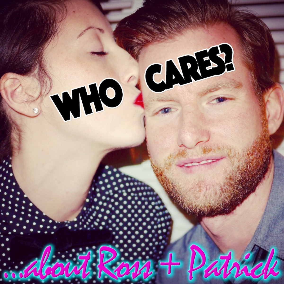 Who Cares? …about Ross & Patrick