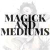 Magick and Mediums artwork