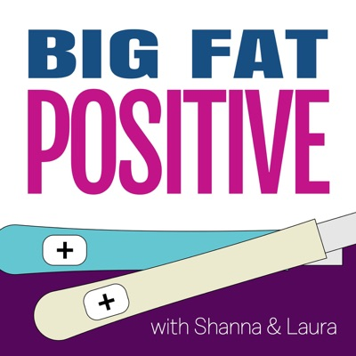 Big Fat Positive: A Pregnancy and Parenting Journey:Laura Birek, Shanna Micko