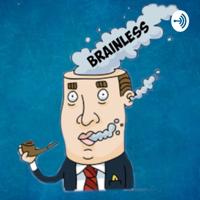 Brainless Podcast podcast