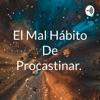 El Mal Hábito De Procastinar.