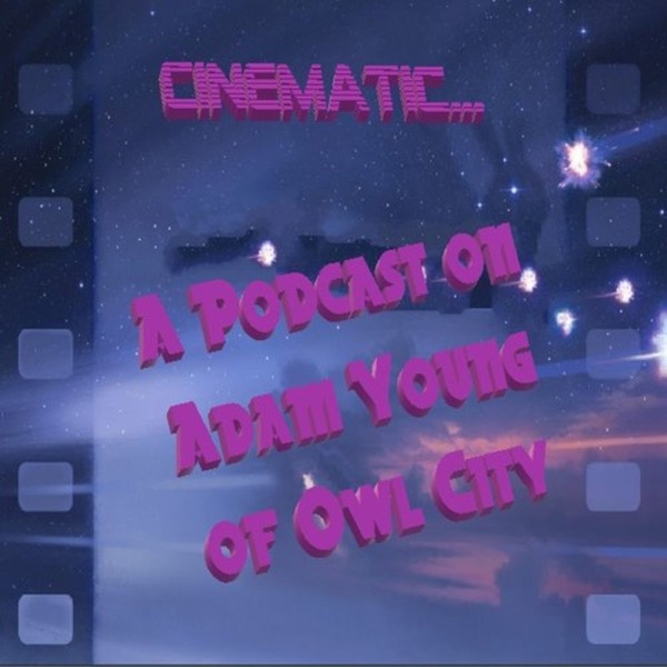 Cinematic: An Adam Young Podcast