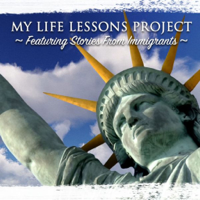 My Life Lessons Project Featuring Stories From Immigrants podcast