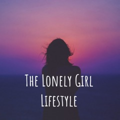 The Lonely Girl Lifestyle