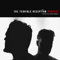 The Terrible Reception Podcast Presented by Benatton podcast