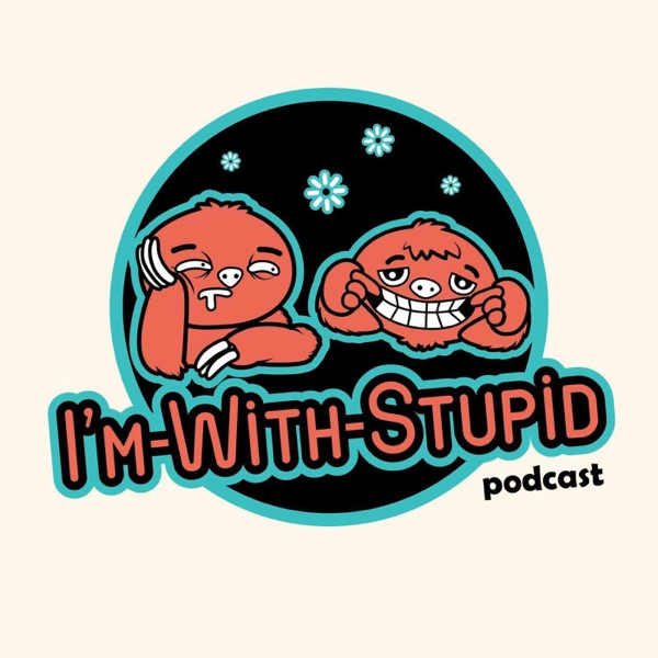 I'm With Stupid's Podcast