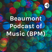 Beaumont Podcast of Music (BPM) podcast
