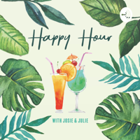 Happy Hour with Josie and Julie! podcast