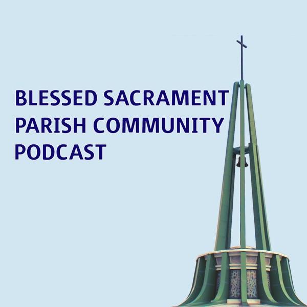 Blessed Sacrament Parish Community Podcast