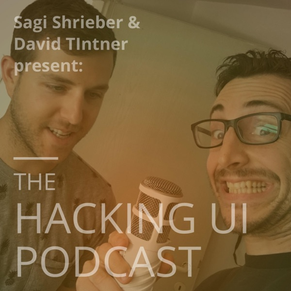 The Hacking UI Podcast - with Sagi Shrieber & David Tintner