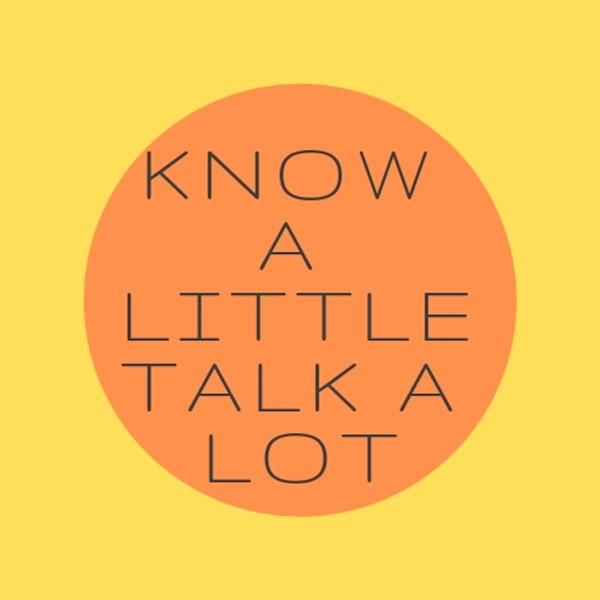 know a little talk a lot
