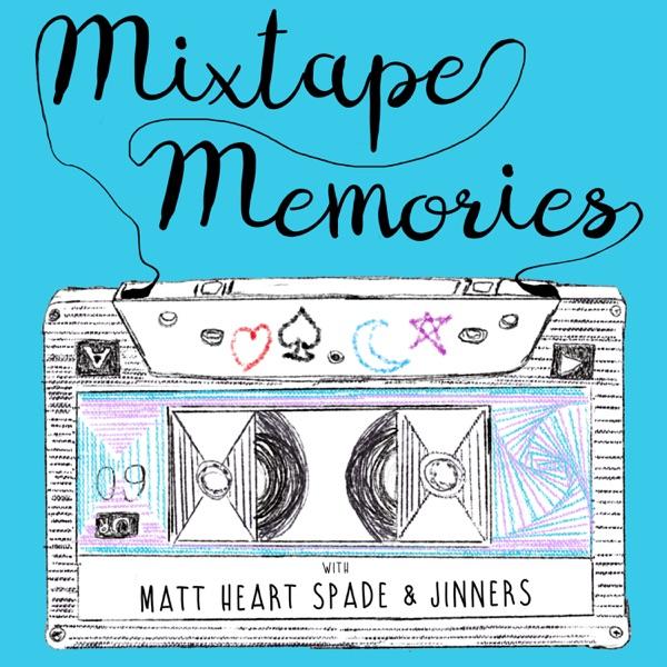 Mixtape Memories with Matt Heart Spade & Jinners