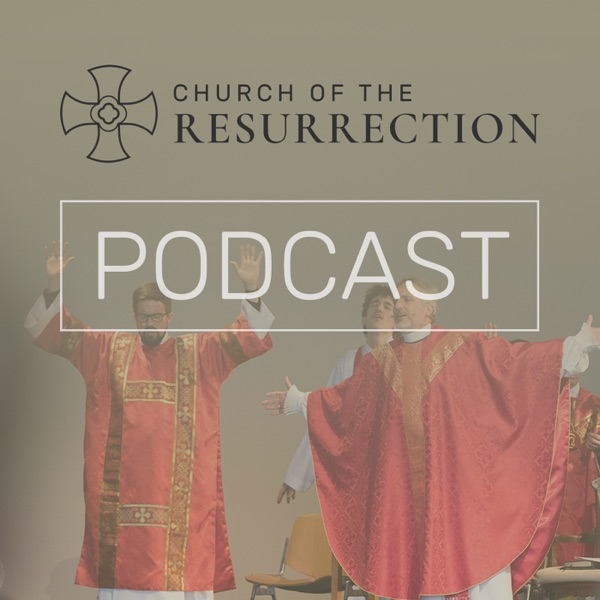 Church of the Resurrection - Wheaton, IL - Sermon Podcast