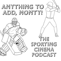 Anything to Add, Monty?  The Sporting Cinema Podcast