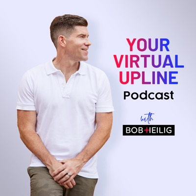 Your Virtual Upline Podcast:Bob Heilig