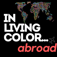 In Living Color...Abroad podcast