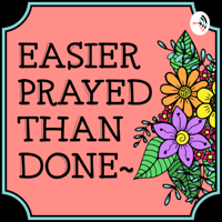 Easier Prayed Than Done podcast