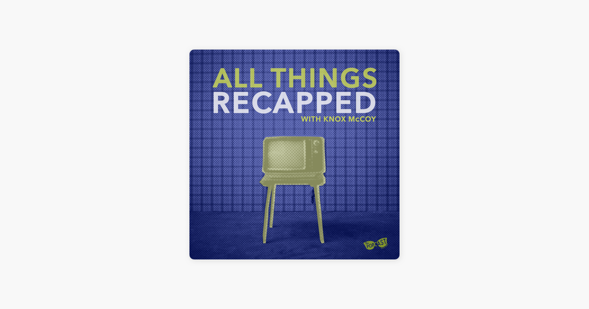 All Things Recapped with Knox McCoy