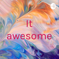 It awesome podcast