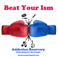 Beat Your Ism - Addiction Recovery podcast