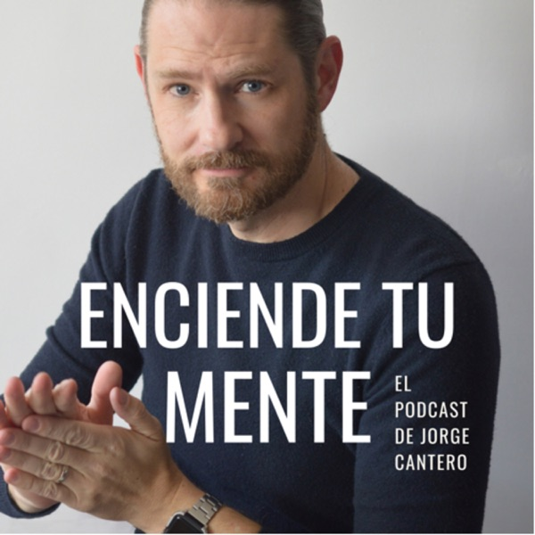 Enciende tu Mente: El podcast de Jorge Cantero