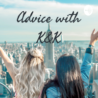 Advice with K&K podcast