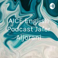 AICE English Podcast Jafer Aljorani podcast
